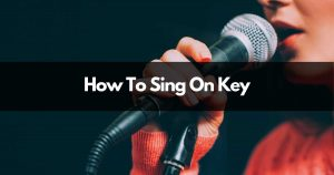 How to sing on key