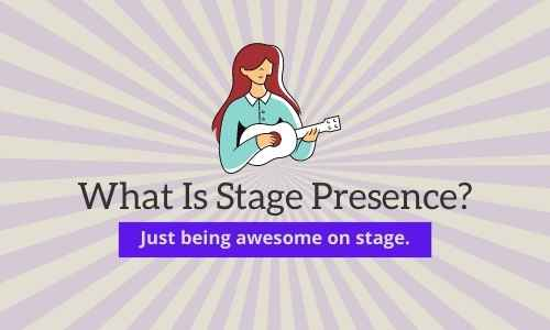 What is stage presence
