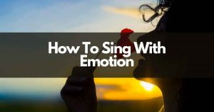 how to sing with emotion