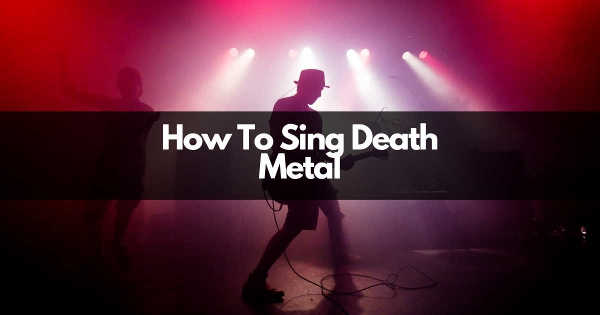 how to sing death metal