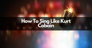 how-to-sing-like-kurt-cobain